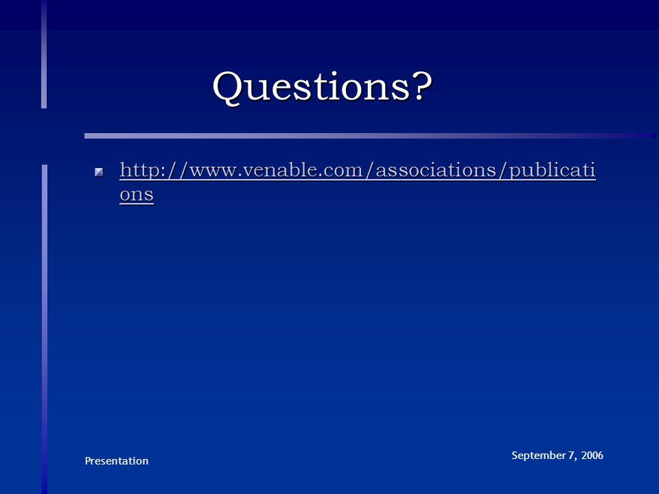 Presentation September 7, 2006 Questions? http://www.venable.com/associations/publicati ons http://www.venable.com/associations/publicati ons