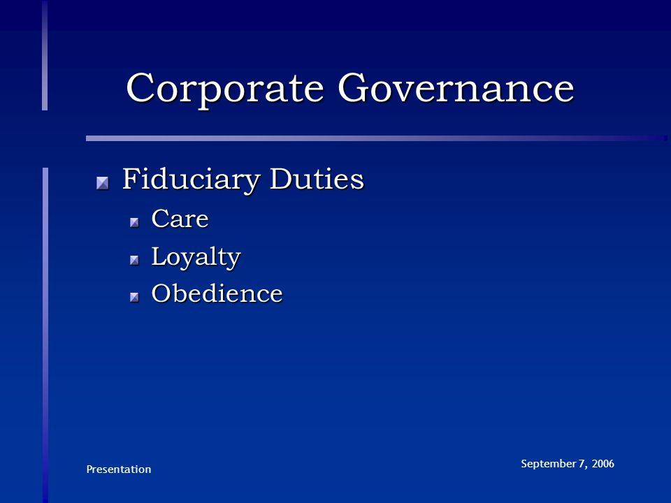 Presentation September 7, 2006 Corporate Governance Fiduciary Duties CareLoyaltyObedience