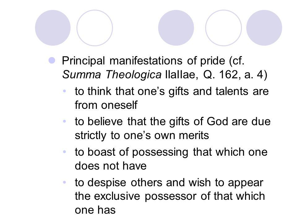 Principal manifestations of pride (cf.Summa Theologica IIaIIae, Q.