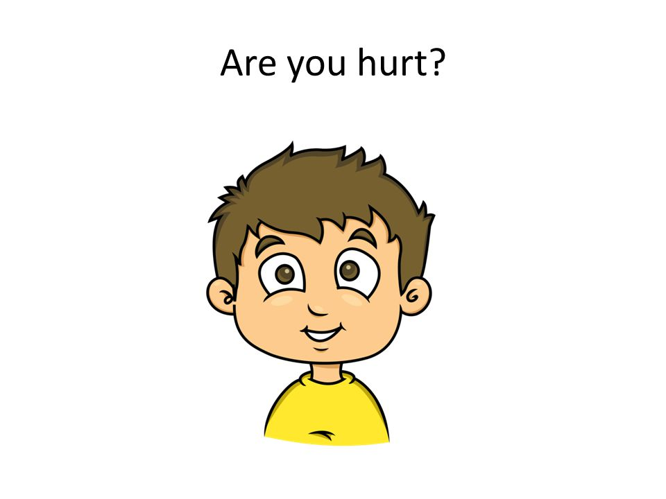 Are you hurt?