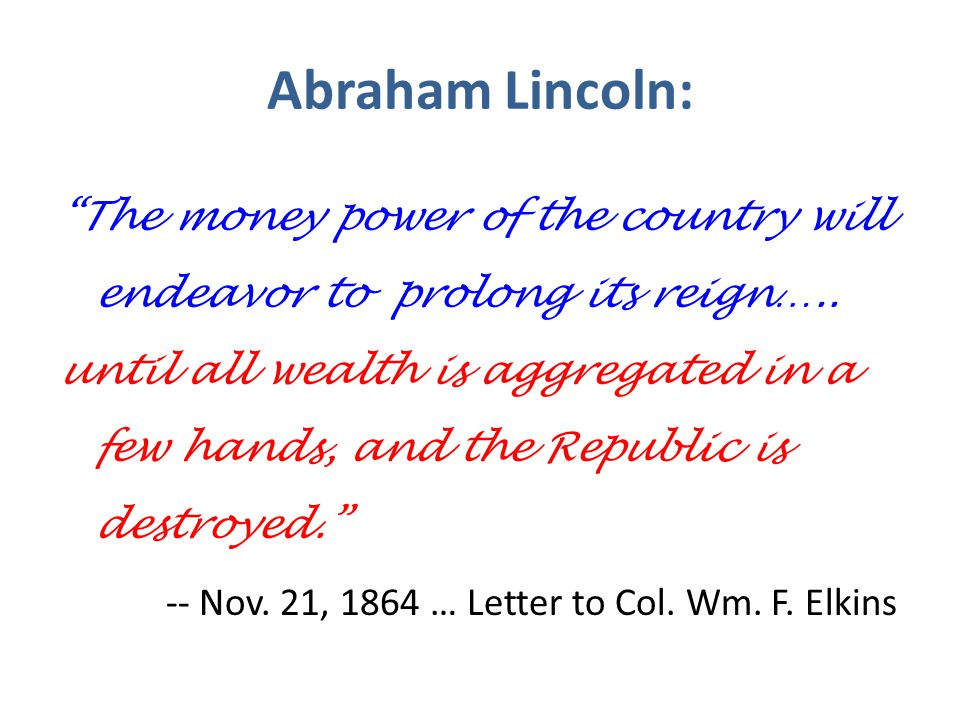 Abraham Lincoln: The money power of the country will endeavor to prolong its reign…..