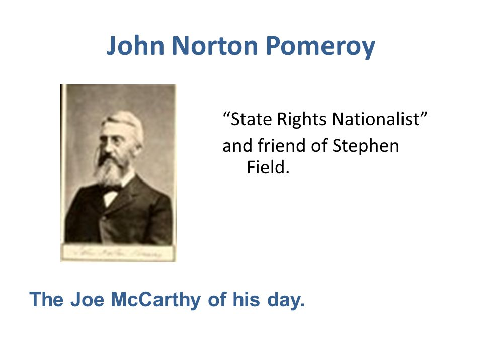 John Norton Pomeroy State Rights Nationalist and friend of Stephen Field.