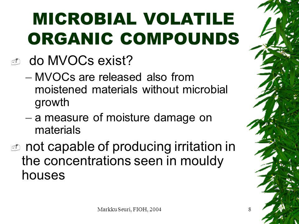 Markku Seuri, FIOH, 20048 MICROBIAL VOLATILE ORGANIC COMPOUNDS  do MVOCs exist.