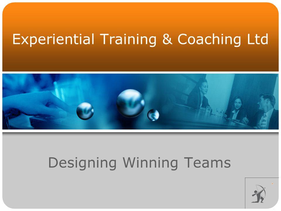 Experiential Training & Coaching Ltd Designing Winning Teams