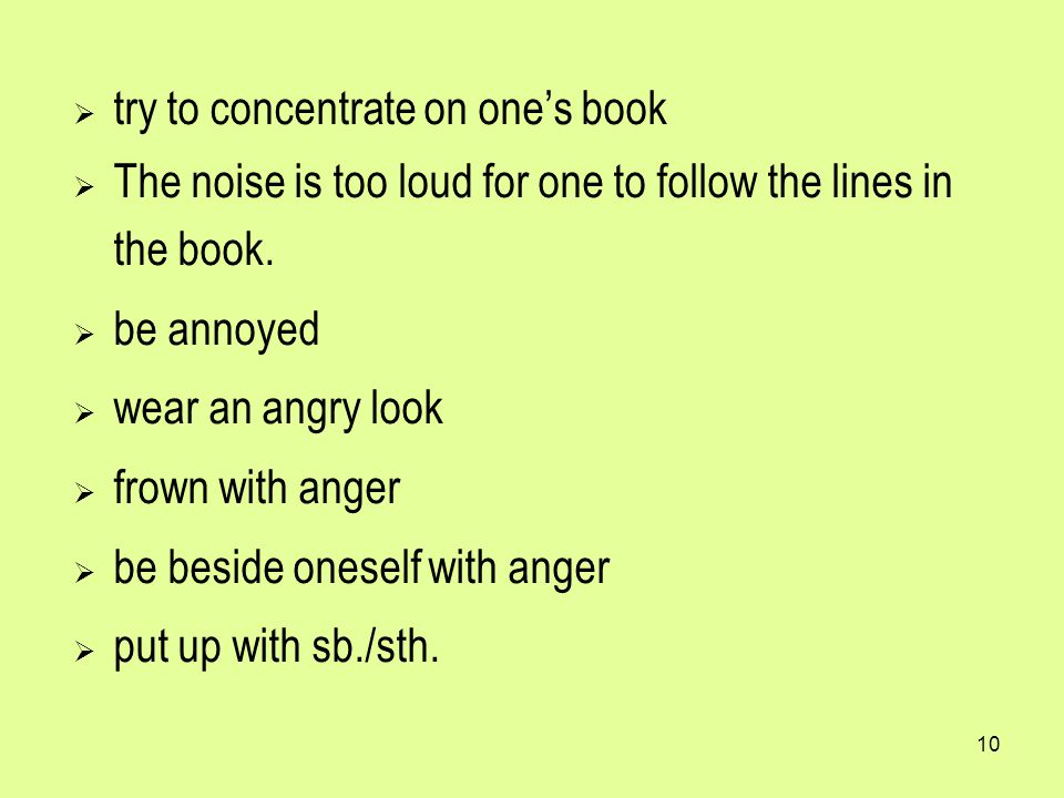 10  try to concentrate on one's book  The noise is too loud for one to follow the lines in the book.