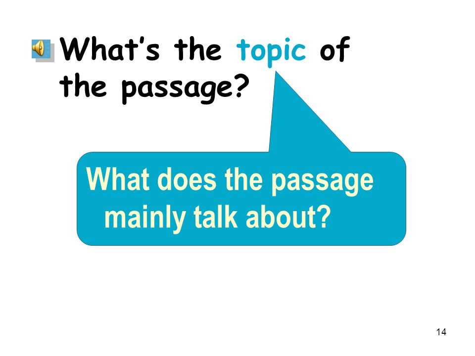 14 What's the topic of the passage What does the passage mainly talk about