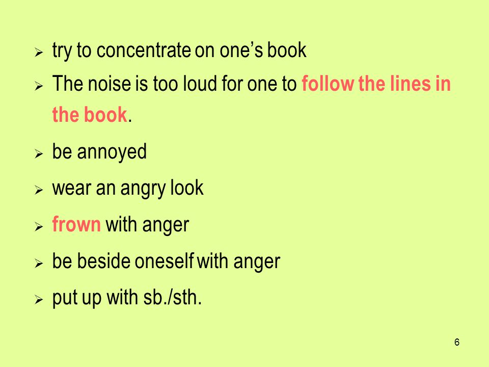 6  try to concentrate on one's book  The noise is too loud for one to follow the lines in the book.