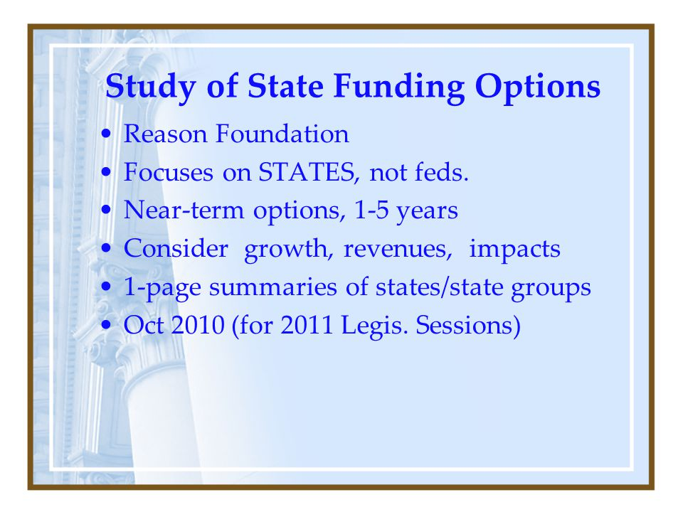 Study of State Funding Options Reason Foundation Focuses on STATES, not feds.