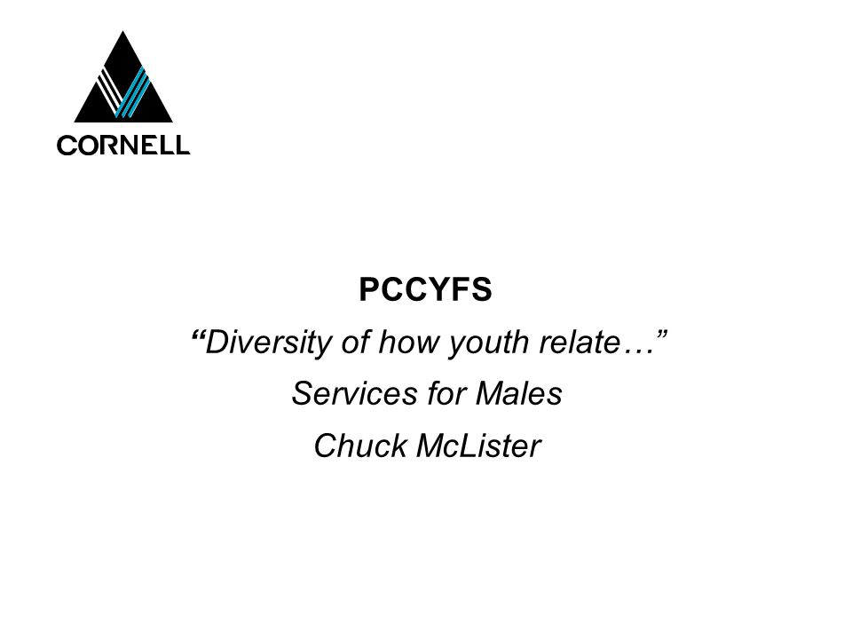 PCCYFS Diversity of how youth relate… Services for Males Chuck McLister