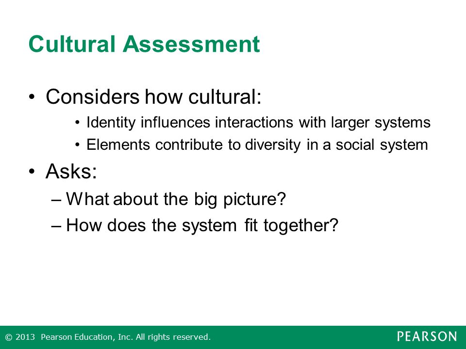 Cultural Assessment Considers how cultural: Identity influences interactions with larger systems Elements contribute to diversity in a social system A