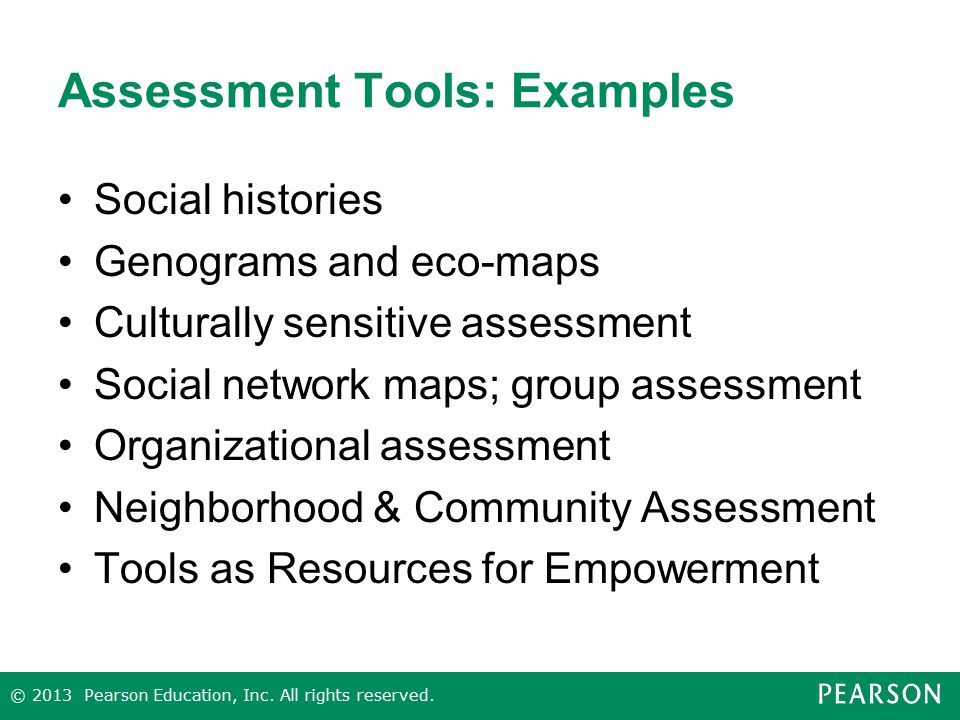 Assessment Tools: Examples Social histories Genograms and eco-maps Culturally sensitive assessment Social network maps; group assessment Organizationa