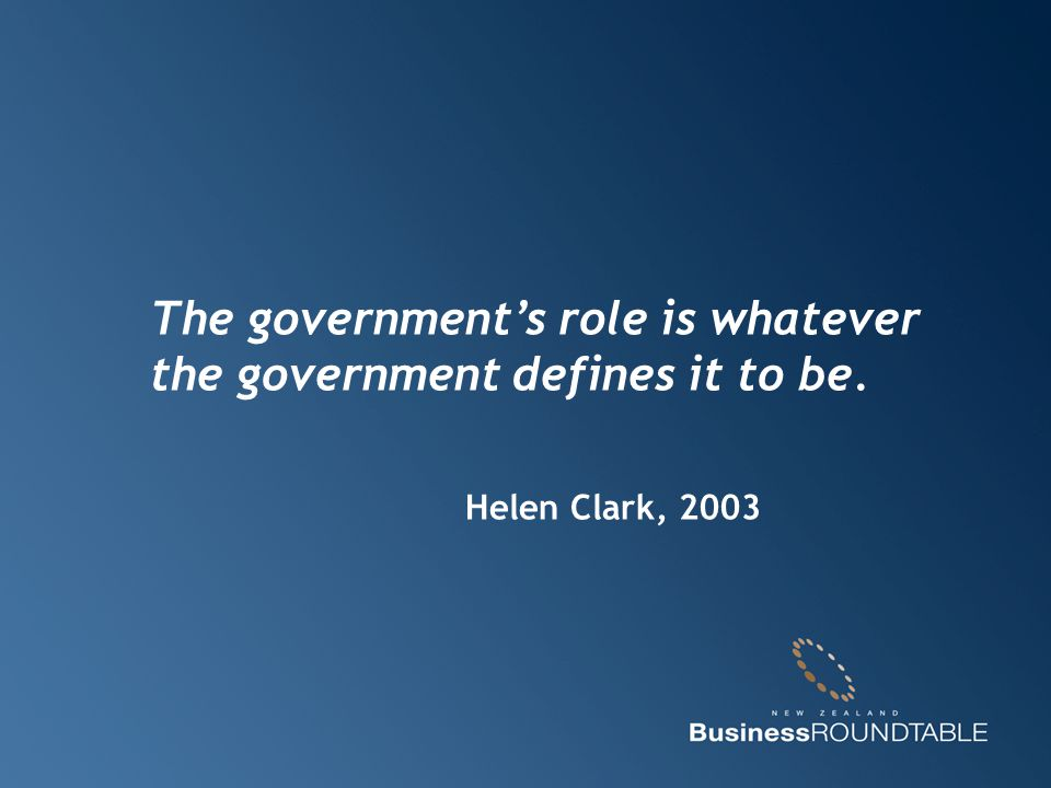 The government's role is whatever the government defines it to be. Helen Clark, 2003