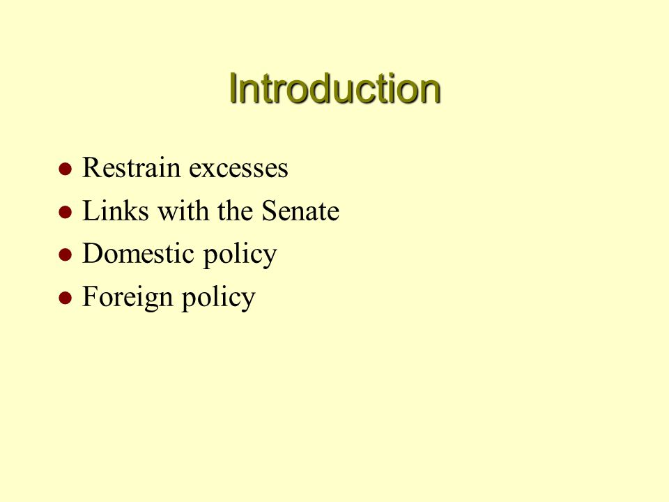Introduction l Restrain excesses l Links with the Senate l Domestic policy l Foreign policy