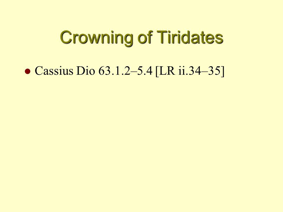 Crowning of Tiridates l Cassius Dio 63.1.2–5.4 [LR ii.34–35]