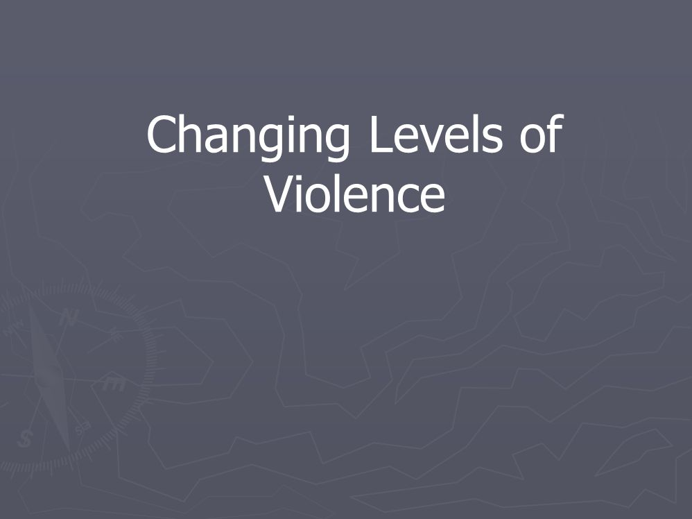 Changing Levels of Violence