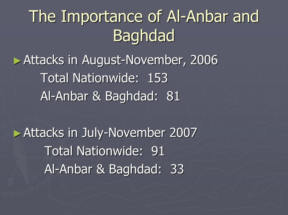 The Importance of Al-Anbar and Baghdad ► Attacks in August-November, 2006 Total Nationwide: 153 Total Nationwide: 153 Al-Anbar & Baghdad: 81 Al-Anbar