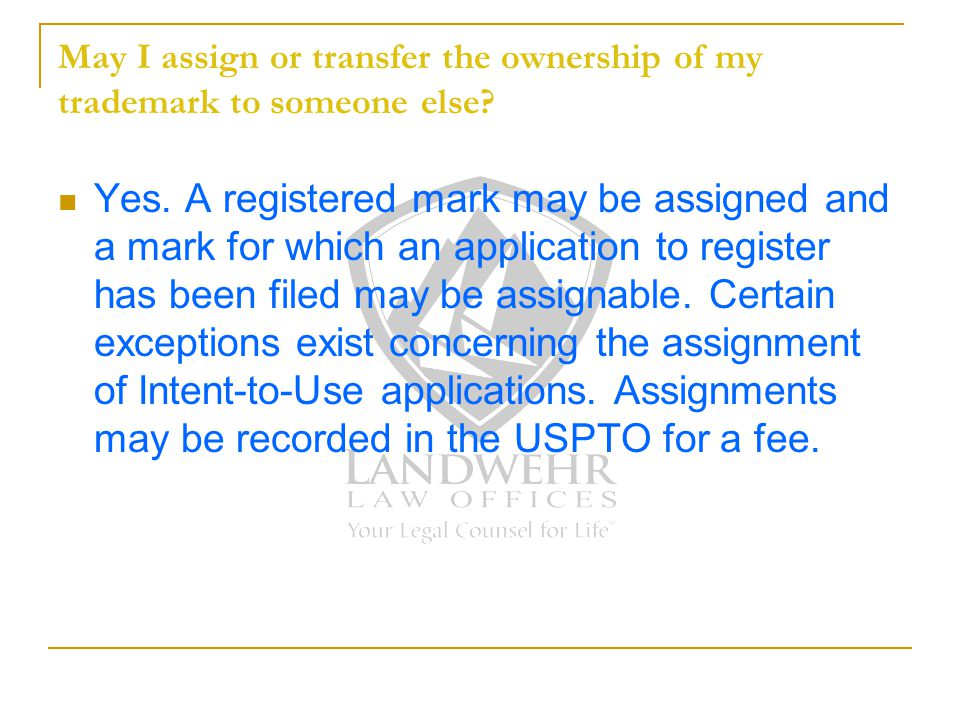 May I assign or transfer the ownership of my trademark to someone else.