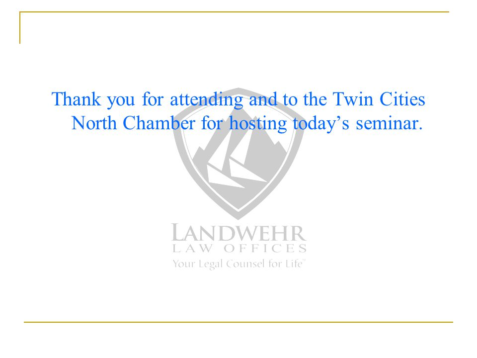 Thank you for attending and to the Twin Cities North Chamber for hosting today's seminar.