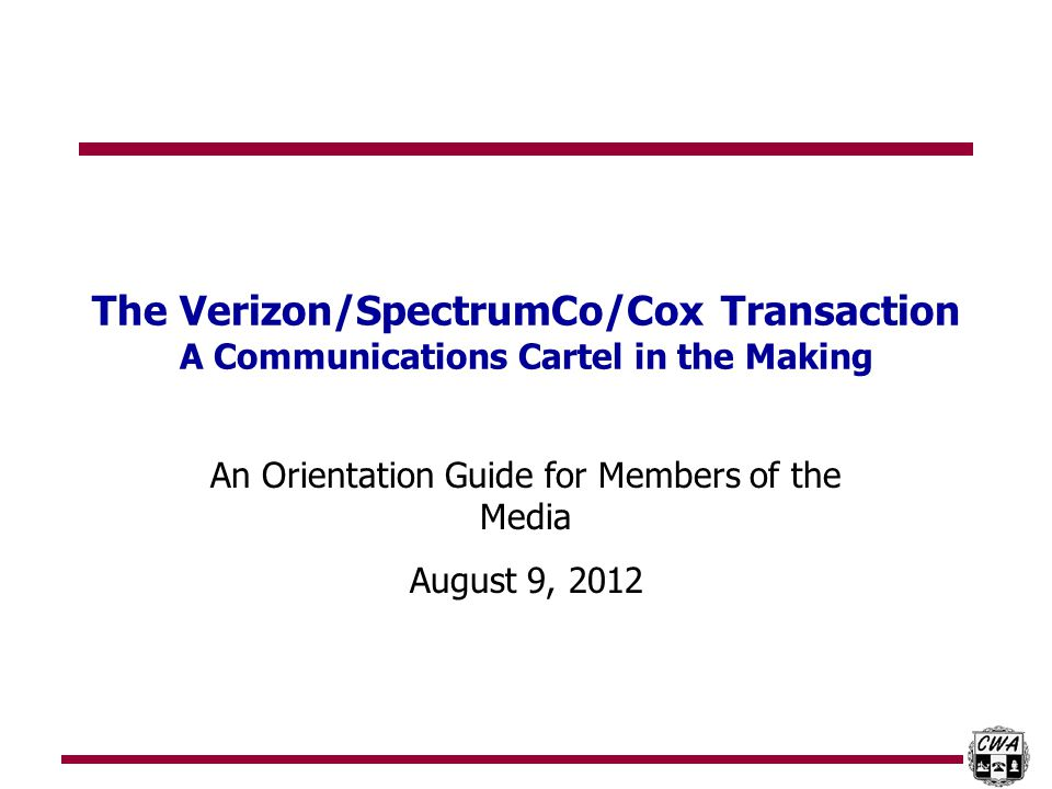 0 The Verizon/SpectrumCo/Cox Transaction A Communications Cartel in the Making An Orientation Guide for Members of the Media August 9, 2012