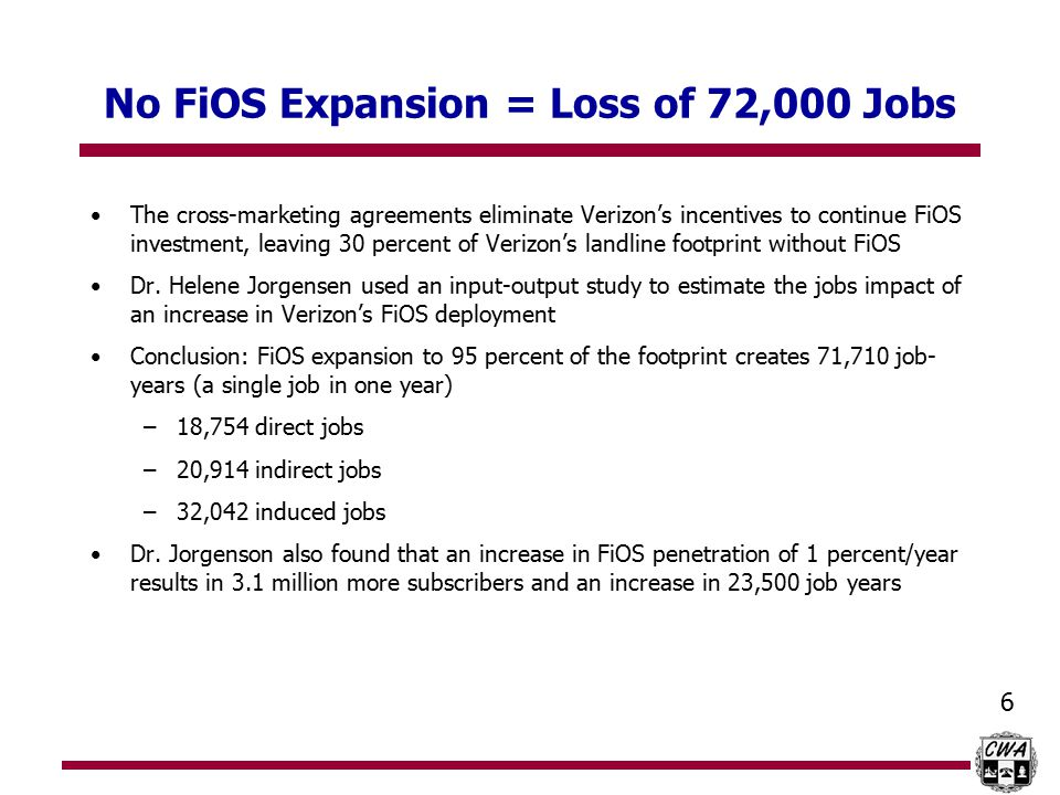 6 No FiOS Expansion = Loss of 72,000 Jobs The cross-marketing agreements eliminate Verizon's incentives to continue FiOS investment, leaving 30 percent of Verizon's landline footprint without FiOS Dr.
