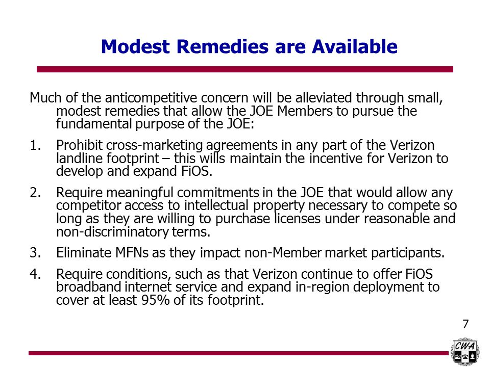 7 Modest Remedies are Available Much of the anticompetitive concern will be alleviated through small, modest remedies that allow the JOE Members to pursue the fundamental purpose of the JOE: 1.Prohibit cross-marketing agreements in any part of the Verizon landline footprint – this wills maintain the incentive for Verizon to develop and expand FiOS.
