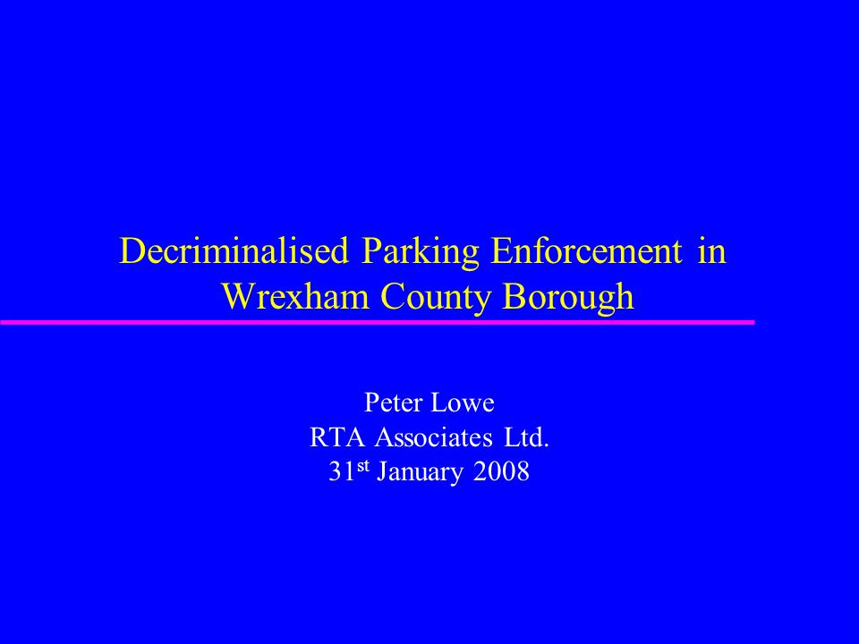 Decriminalised Parking Enforcement in Wrexham County Borough Peter Lowe RTA Associates Ltd.
