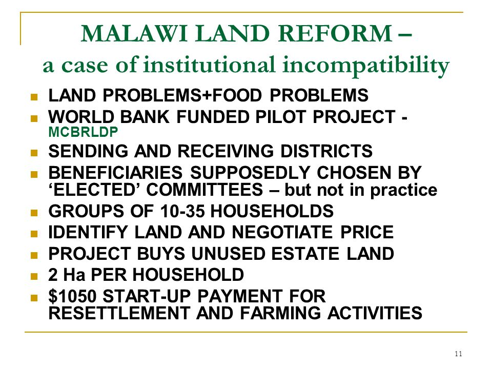 11 MALAWI LAND REFORM – a case of institutional incompatibility LAND PROBLEMS+FOOD PROBLEMS WORLD BANK FUNDED PILOT PROJECT - MCBRLDP SENDING AND RECE