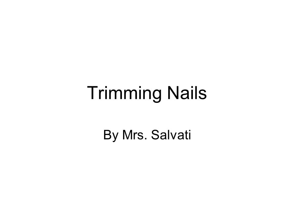 Trimming Nails By Mrs. Salvati