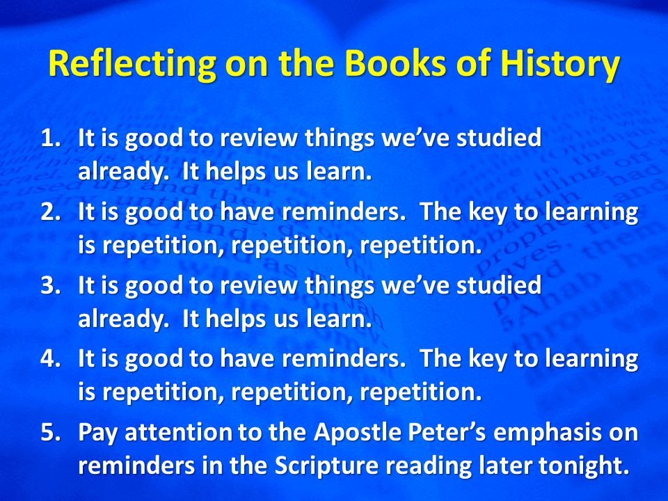 Reflecting on the Books of History 1.It is good to review things we've studied already.