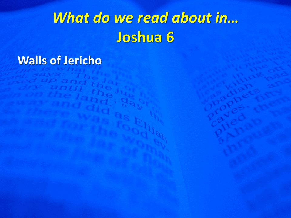 What do we read about in… Joshua 6 Walls of Jericho