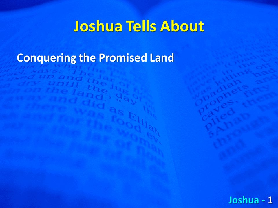 Joshua Tells About Conquering the Promised Land Joshua - 1