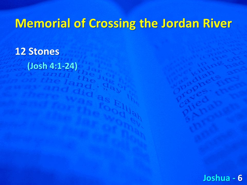 Memorial of Crossing the Jordan River 12 Stones (Josh 4:1-24) Joshua - 6