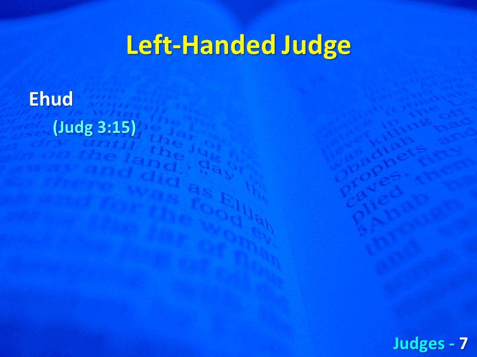 Left-Handed Judge Ehud (Judg 3:15) Judges - 7