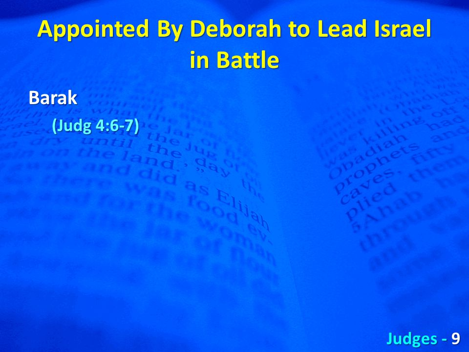 Appointed By Deborah to Lead Israel in Battle Barak (Judg 4:6-7) Judges - 9