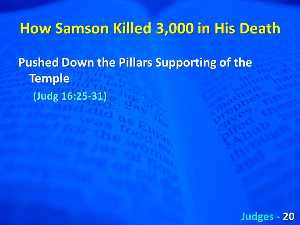 How Samson Killed 3,000 in His Death Pushed Down the Pillars Supporting of the Temple (Judg 16:25-31) Judges - 20