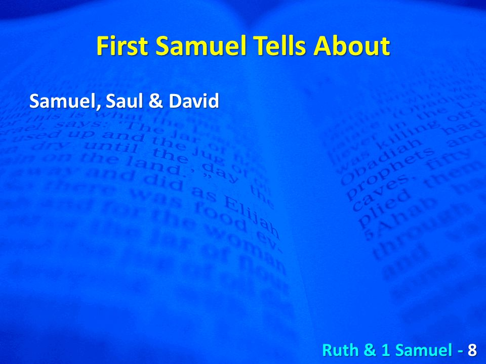 First Samuel Tells About Samuel, Saul & David Ruth & 1 Samuel - 8