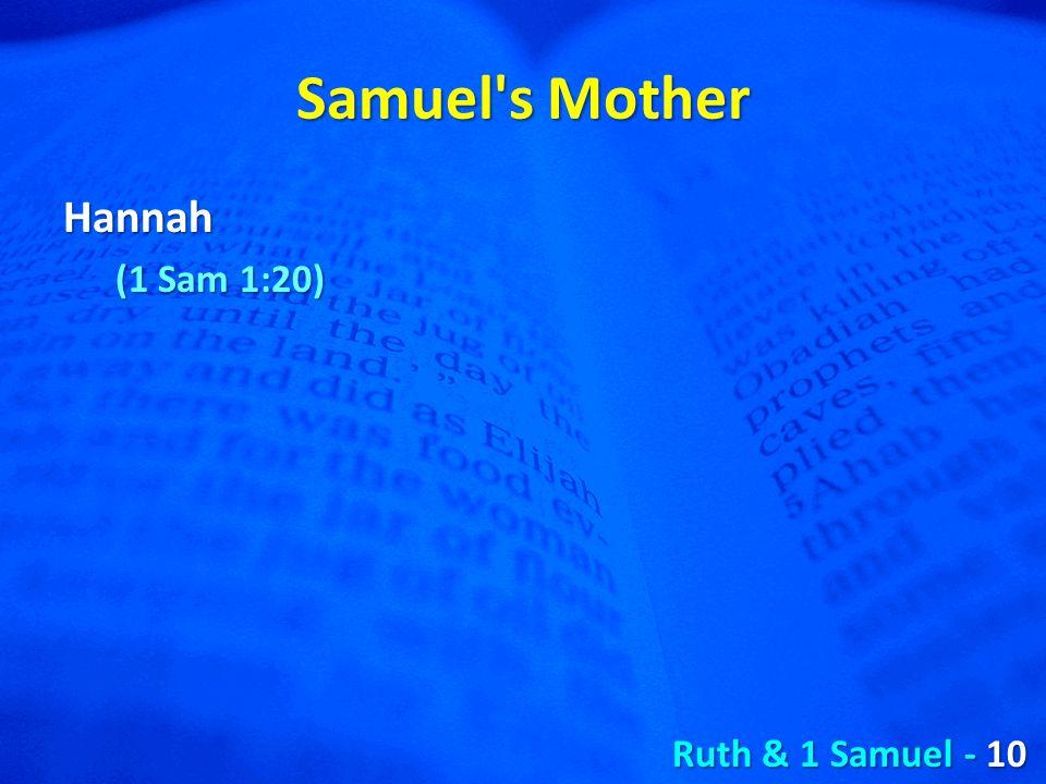 Samuel s Mother Hannah (1 Sam 1:20) Ruth & 1 Samuel - 10