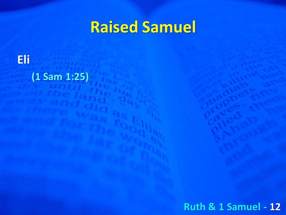Raised Samuel Eli (1 Sam 1:25) Ruth & 1 Samuel - 12