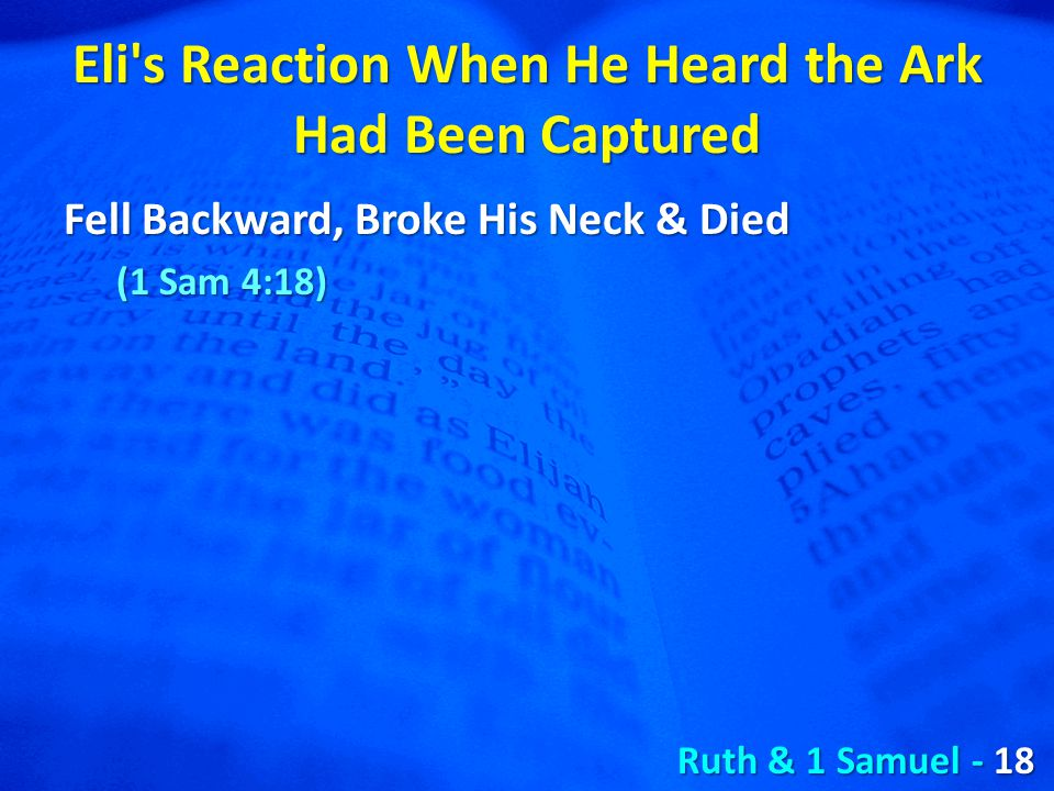 Eli s Reaction When He Heard the Ark Had Been Captured Fell Backward, Broke His Neck & Died (1 Sam 4:18) Ruth & 1 Samuel - 18