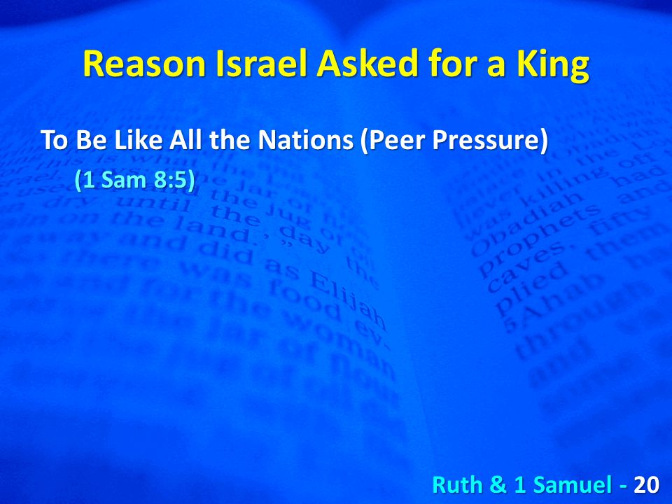 Reason Israel Asked for a King To Be Like All the Nations (Peer Pressure) (1 Sam 8:5) Ruth & 1 Samuel - 20