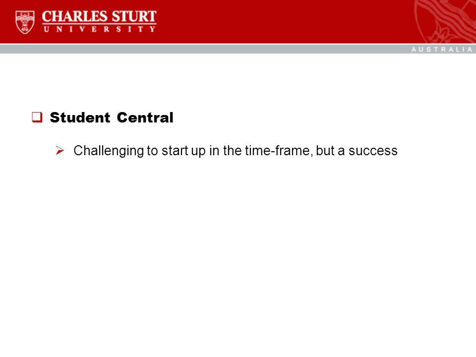  Student Central  Challenging to start up in the time-frame, but a success
