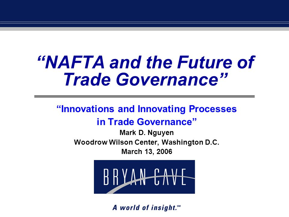 NAFTA and the Future of Trade Governance Innovations and Innovating Processes in Trade Governance Mark D.
