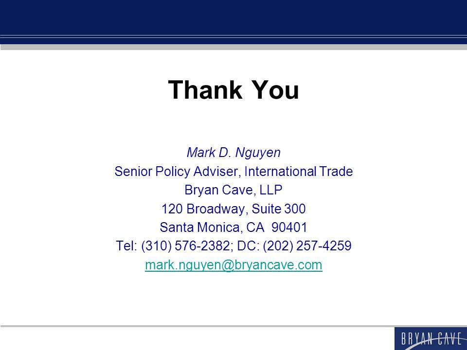 Thank You Mark D. Nguyen Senior Policy Adviser, International Trade Bryan Cave, LLP 120 Broadway, Suite 300 Santa Monica, CA 90401 Tel: (310) 576-2382