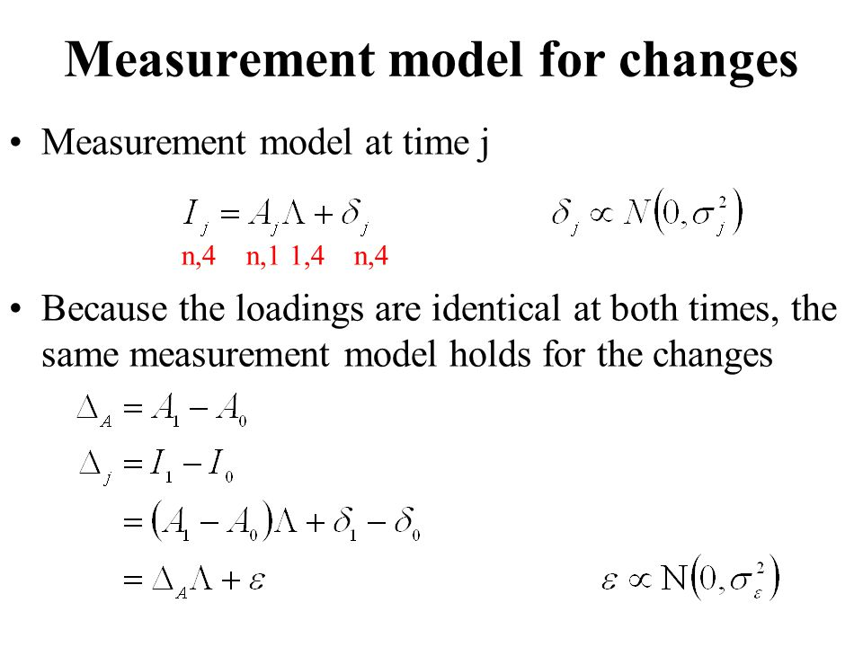 Measurement model for changes Measurement model at time j n,4 n,1 1,4 n,4 Because the loadings are identical at both times, the same measurement model holds for the changes