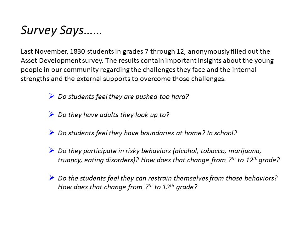 Survey Says…… Last November, 1830 students in grades 7 through 12, anonymously filled out the Asset Development survey.