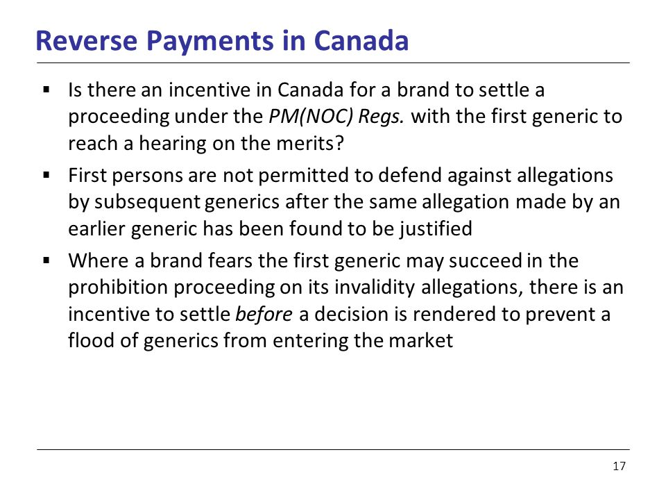 17 Reverse Payments in Canada  Is there an incentive in Canada for a brand to settle a proceeding under the PM(NOC) Regs.