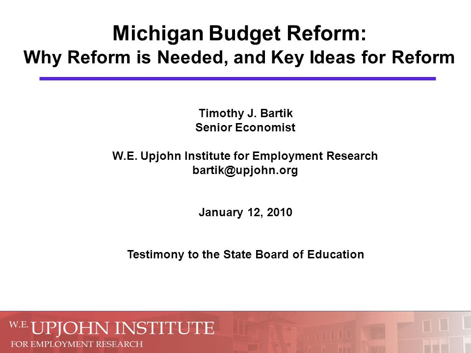 Michigan Budget Reform: Why Reform is Needed, and Key Ideas for Reform Timothy J.