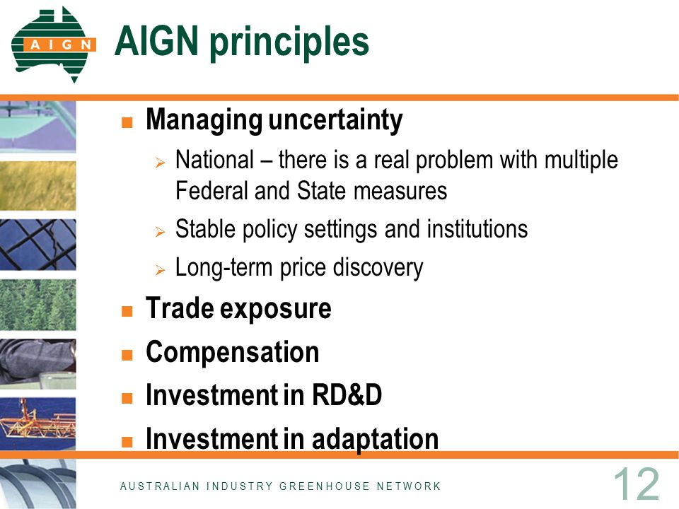 AIGN principles Managing uncertainty  National – there is a real problem with multiple Federal and State measures  Stable policy settings and instit