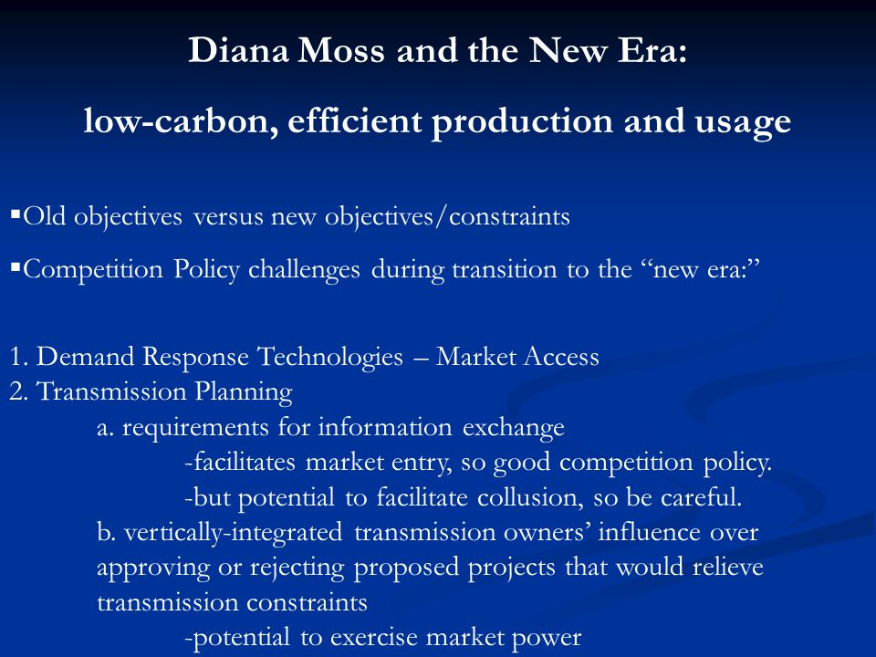 Diana Moss and the New Era: low-carbon, efficient production and usage  Old objectives versus new objectives/constraints  Competition Policy challen