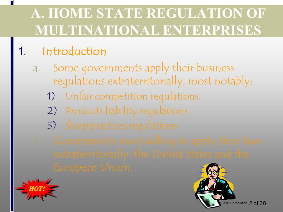 1 of 30 Lecture 4 THE MULTINATIONAL ENTERPRISE Topics covered: Home State Regulation of Multinational Enterprises Host State Regulation of Multination